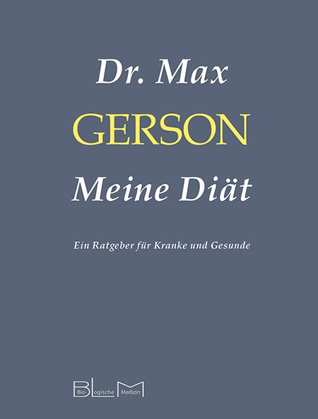 Dr. Max Gerson: Meine Diät – Ein Ratgeber für Kranke und Gesunde